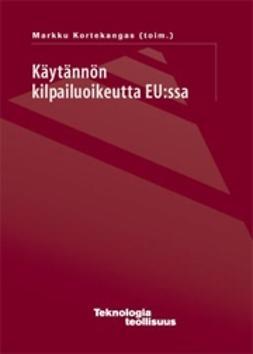 Kortekangas, Markku - Käytännön kilpailuoikeutta EU:ssa, e-kirja