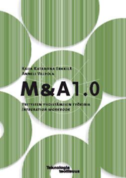 Erkkilä, Kaija Katariina - M & A 1.0 Yritysten yhdistämisen työkirja. Integration workbook, ebook