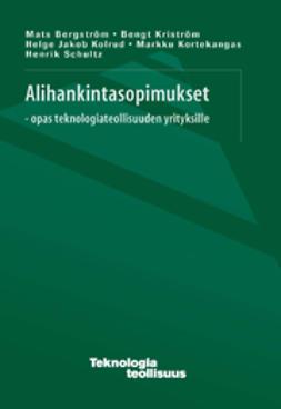 Bergström, Mats - Alihankintasopimukset - opas teknologiateollisuuden yrityksille, e-kirja