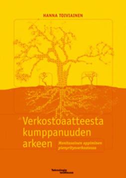 Toiviainen, Hanna - Verkostoaatteesta kumppanuden arkeen; Monitasoinen oppiminen pienyritysverkostossa, e-kirja