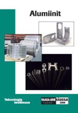 Teknologiateollisuus, ry - Raaka-ainekäsikirja: Alumiinit, e-kirja