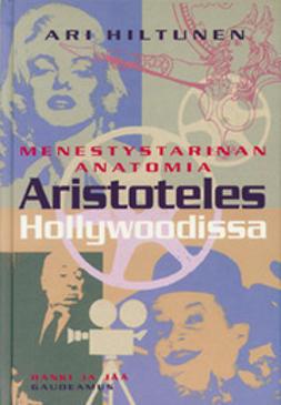 Hiltunen, Ari - Aristoteles Hollywoodissa : menestystarinan anatomia, ebook