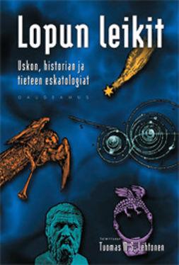 Lehtonen, Tuomas M. S. - Lopun leikit : uskon, historian ja tieteen eskatologiat, e-kirja
