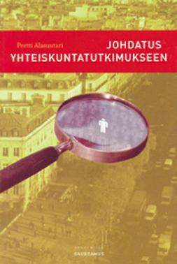 Johdatus yhteiskuntatutkimukseen / Pertti Alasuutari