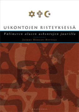 Hämeen-Anttila, Jaakko - Uskontojen risteyksissä: Välimeren alueen uskontojen juurilla, ebook