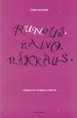 Kaitaro, Timo - Runous, raivo, rakkaus : johdatus surrealismiin, e-kirja