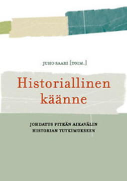 Saari, Juho - Historiallinen käänne : johdatus pitkän aikavälin historian tutkimukseen, ebook