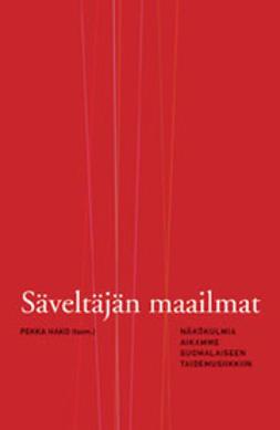 Hako, Pekka - Säveltäjän maailmat: Näkökulmia aikamme suomalaiseen taidemusiikkiin, e-kirja