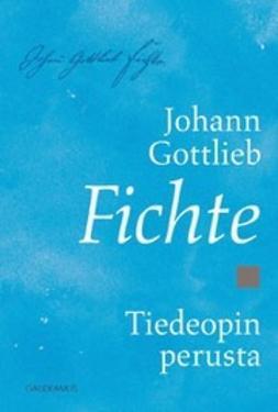 Fichte, Johann Gottlieb - Tiedeopin perusta, e-kirja