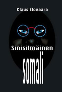 Elovaara, Klaus - Sinisilmäinen somali, ebook