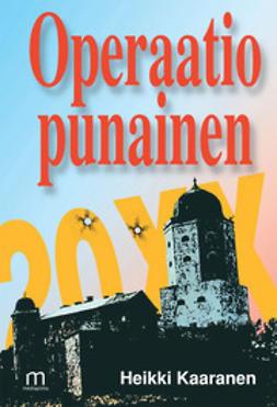Kaaranen, Heikki - Operaatio Punainen, e-kirja