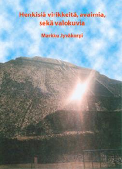 Jyväkorpi, Markku - Henkisiä virikkeitä, avaimia, sekä valokuvia, ebook