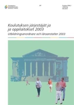 Tilastokeskus, Oppilaitostilastot - Koulutuksen järjestäjät ja oppilaitokset 2003, e-kirja