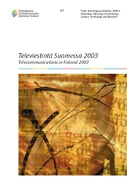 Suomen virallinen tilasto, Tilastokeskus - Televiestintä Suomessa 2003, ebook