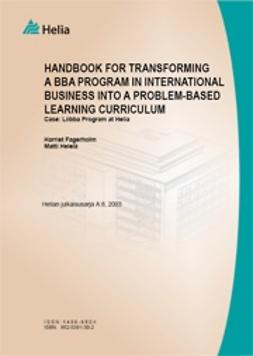 Fagerholm, Harriet - Handbook for Transforming a BBA Program in International Business into a Problem-Based Learning Curriculum : Case: Liibba Program at Helia, e-bok
