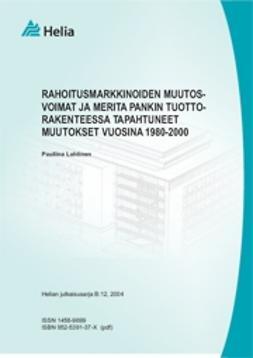 Lahtinen, Pauliina - Rahoitusmarkkinoiden muutosvoimat ja Merita Pankin tuottorakenteessa tapahtuneet muutokset vuosina 1980-2000, e-kirja
