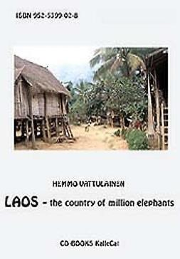 Vattulainen, Hemmo - Laos - the country of million elephants, ebook