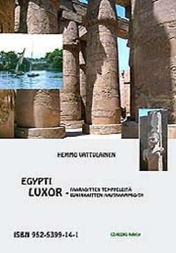 Egypti Luxor : faaraoitten temppeleitä, kuninkaitten hautakammioita