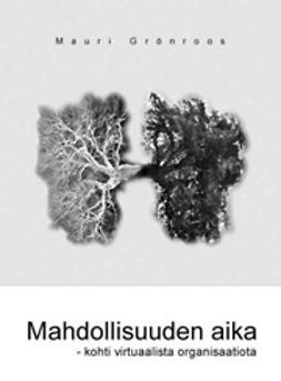 Grönroos, Mauri - Mahdollisuuden aika – kohti virtuaalista organisaatiota, ebook