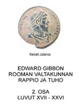 Gibbon, Edward - Rooman valtakunnan rappio ja tuho. 2. osa. Luvut XVII - XXVI, ebook