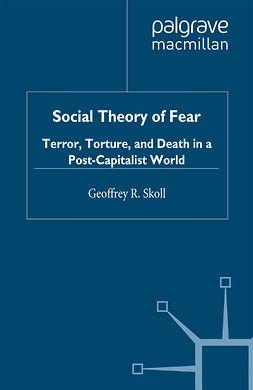 Skoll, Geoffrey R. - Social Theory of Fear, ebook