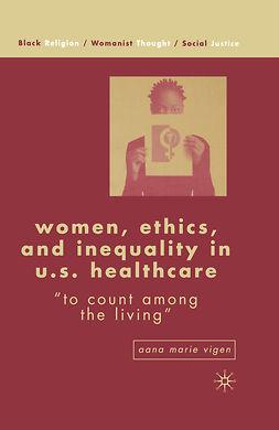 Vigen, Aana Marie - Women, Ethics, and Inequality in U.S. Healthcare, e-kirja
