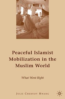 Hwang, Julie Chernov - Peaceful Islamist Mobilization in the Muslim World, ebook