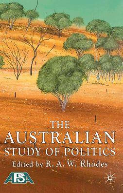 Rhodes, R. A. W. - The Australian Study of Politics, ebook