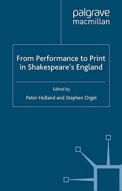 Holland, Peter - From Performance to Print in Shakespeare's England, e-bok