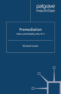 Grusin, Richard - Premediation: Affect and Mediality After 9/11, ebook