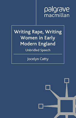 Catty, Jocelyn - Writing Rape, Writing Women in Early Modern England, ebook