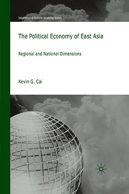 Cai, Kevin G. - The Political Economy of East Asia, e-kirja