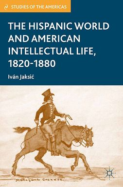 Jaksić, Iván - The Hispanic World and American Intellectual Life, 1820–1880, ebook