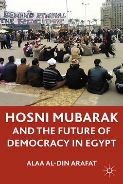 Arafat, Alaa Al-Din - Hosni Mubarak and the Future of Democracy in Egypt, ebook