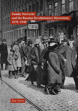 Turton, Katy - Family Networks and the Russian Revolutionary Movement, 1870–1940, ebook