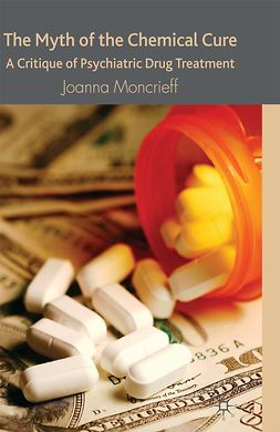 Moncrieff, Joanna - The Myth of the Chemical Cure, e-kirja