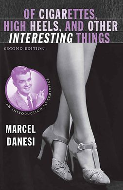 Danesi, Marcel - Of Cigarettes, High Heels, and Other Interesting Things, ebook