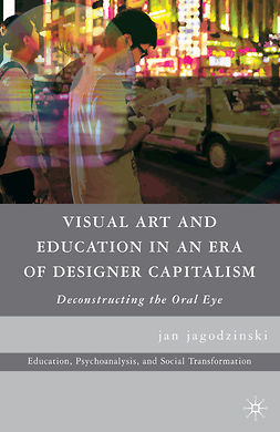 Jagodzinski, Jan - Visual Art and Education in an Era of Designer Capitalism, ebook