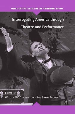 Demastes, William W. - Interrogating America through Theatre and Performance, e-kirja