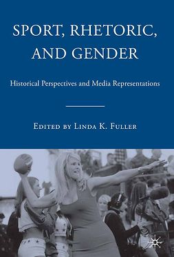 Fuller, Linda K. - Sport, Rhetoric, and Gender, ebook