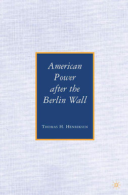 Henriksen, Thomas H. - American Power after the Berlin Wall, e-kirja