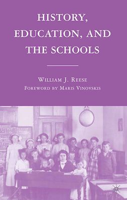 Reese, William J. - History, Education, and the Schools, ebook