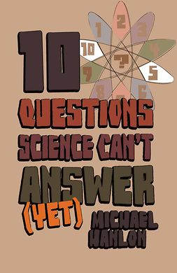 Hanlon, Michael - 10 Questions Science Can't Answer (Yet), ebook