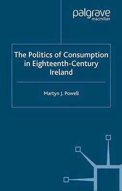 Powell, Martyn J. - The Politics of Consumption in Eighteenth-Century Ireland, ebook