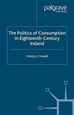 Powell, Martyn J. - The Politics of Consumption in Eighteenth-Century Ireland, e-bok