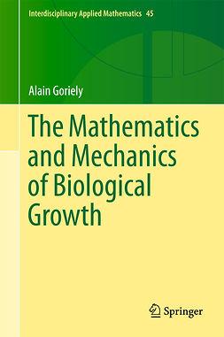 Goriely, Alain - The Mathematics and Mechanics of Biological Growth, ebook