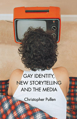 Pullen, Christopher - Gay Identity, New Storytelling and the Media, ebook