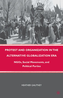 Gautney, Heather - Protest and Organization in the Alternative Globalization Era, ebook