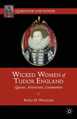 Warnicke, Retha M. - Wicked Women of Tudor England, ebook