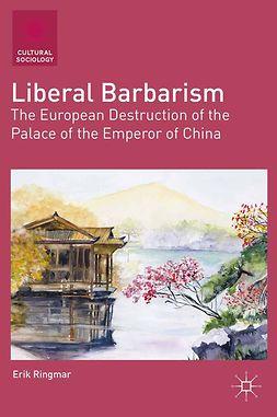 Ringmar, Erik - Liberal Barbarism, e-kirja